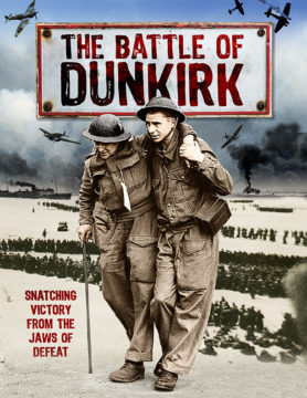 Battle of Dunkirk: From Disaster to Triumph
